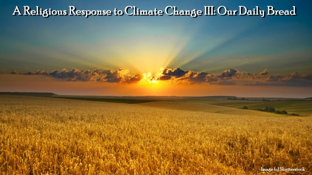A Religious Response to Climate Change III: Our Daily Bread